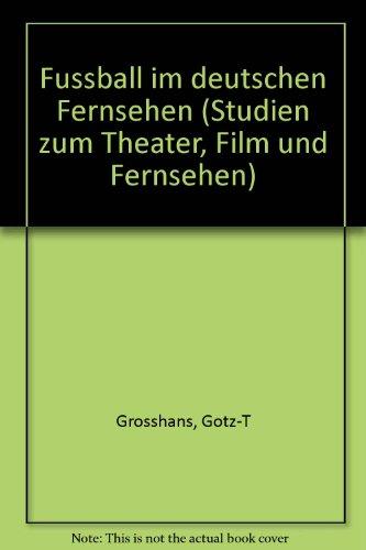 Fußball im deutschen Fernsehen (Studien zum Theater, Film und Fernsehen)