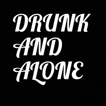Drunk and Alone