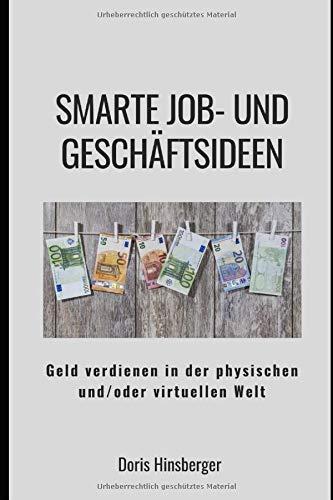 Smarte Job- und Geschäftsideen: Geld verdienen in der physischen und/oder virtuellen Welt