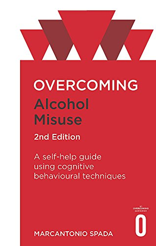 Overcoming Alcohol Misuse, 2nd Edition: A self-help guide using cognitive behavioural techniques (Overcoming Books)