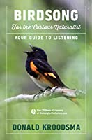 Birdsong for the Curious Naturalist: Your Guide to Listening