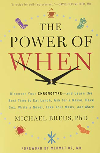 Power of When: Discover Your Chronotype--And Learn the Best Time to Eat Lunch, Ask for a Raise, Have Sex, Write a Novel, Take Your Meds, and More