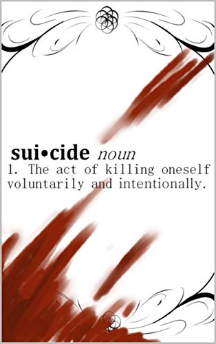 Suicide, Noun - The Act Of Killing Oneself Voluntarily And Intentionally: Episode 1 (English Edition)