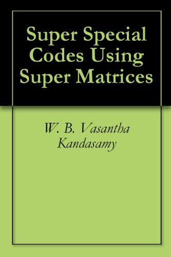 Super Special Codes Using Super Matrices (English Edition)