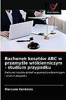Rachunek kosztów ABC w przemyśle włókienniczym - studium przypadku: Rachunek kosztów działań w przemyśle włókienniczym - studium przypadku