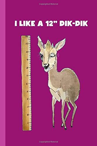 "Dik-Dik Notebook: Funny I Like a 12"" Dik-Dik Notebook for People Who Love the Dik-Dik Antelope from Africa - Humor Journal Blank Lined Pages"