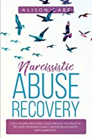 Narcissistic Abuse Recovery: A Self Healing Emotional Guide Through the Stages of Recovery from Emotionally Abusive Relationships with a Narcissist