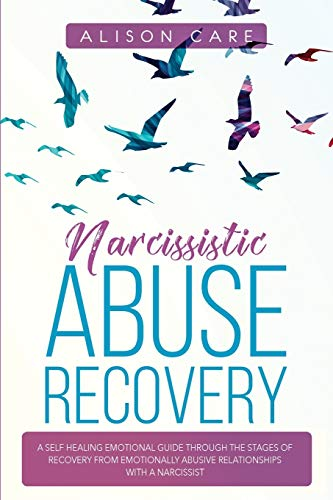 Compare Textbook Prices for Narcissistic Abuse Recovery: A Self Healing Emotional Guide Through the Stages of Recovery from Emotionally Abusive Relationships with a Narcissist  ISBN 9781801096720 by Care, Alison