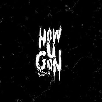 HOW U GON'