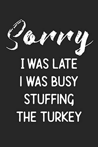 Sorry I Was Late I Was Busy Stuffing The Turkey: Stiffer Than A Greeting Card: Use Our Novelty Journal To Document Your Self Pleasure.