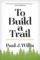 To Build a Trail: Essays on Curiosity, Love & Wonder