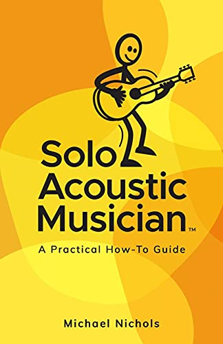 Compare Textbook Prices for Solo Acoustic Musician: A Practical How-To Guide  ISBN 9781953910684 by Nichols, Michael