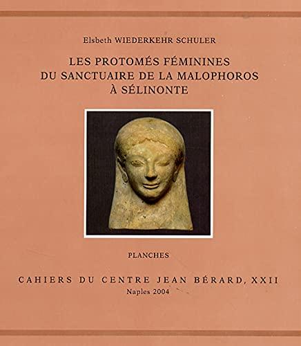 Les Protomés féminines du sanctuaire de la Malophoros à Sélinonte: 2 volumes textes et planches