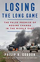 Losing the Long Game: The False Promise of Regime Change in the Middle East