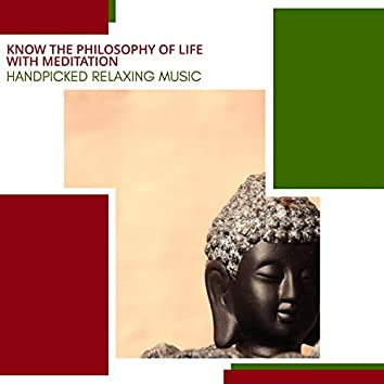 Know The Philosophy Of Life With Meditation - Handpicked Relaxing Music