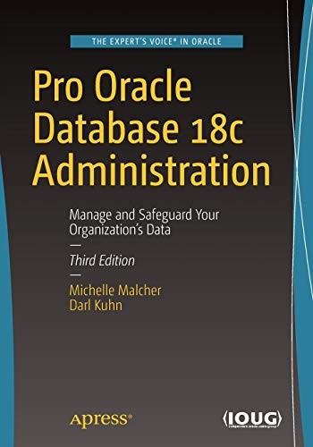 Pro Oracle Database 18c Administration: Manage and Safeguard Your Organizations Data