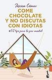Come chocolate y no discutas con idiotas: #52 tips para la paz mental (Prácticos)
