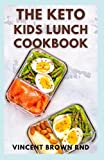 THE KETO KIDS LUNCH COOKBOOK: The Complete Guide to Kids Breakfast, Lunch, Dinner, and Snack Recipes to Promote Healthy Living