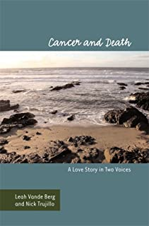 Cancer And Death: A Love Story In Two Voices