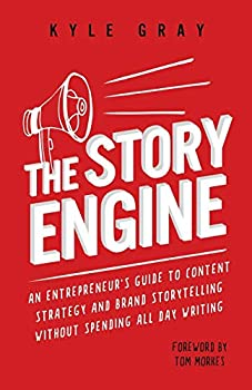 The Story Engine  An entrepreneur s guide to content strategy and brand storytelling without spending all day writing