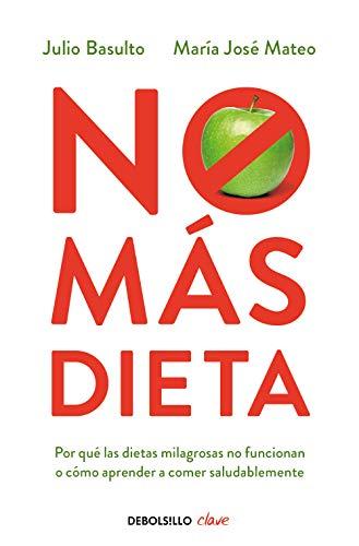 No más dieta: Por qué las dietas «milagrosas» no funcionan o cómo aprender a comer saludablemente (Clave)
