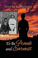 To Be Frank and Earnest