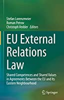 EU External Relations Law: Shared Competences and Shared Values in Agreements Between the EU and Its Eastern Neighbourhood
