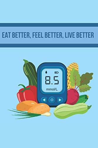 Eat Better, Feel Better, Live Better: A Funny Blood Sugar Log Book | Glucose Tracker | Diabetes Journal For Men & Women, Diabetic Food Journal | Blood ... | Diabetic Notebook, Organize Glucose