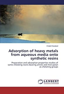 Adsorption of heavy metals from aqueous media onto synthetic resins: Preparation and adsorption properties studies of some chelating resins bearing amine and mercaptan as chelating groups