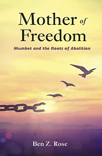 Mother of Freedom: Mumbet and the Roots of Abolition by [Ben Z. Rose]