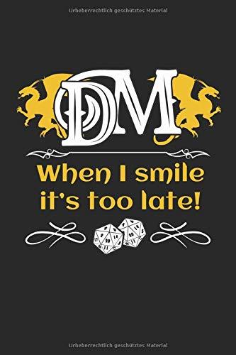 DM When I smile it's too late!: Pen and Paper Rollenspiel Game Master Kerkermeister Geschenke Notizbuch Punktraster punktiert (A5 Format, 15,24 x 22,86 cm, 120 Seiten)