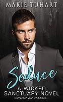 Seduce: A Wicked Sanctuary Novel: A Wicked Sanctuary Novel