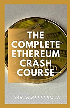 The Complete Ethereum Crash Course  The Perfect Guide To Understating The Basic Concept Of Ethereum In The Trading Market