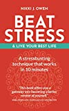Beat Stress & Live Your Best Life : a stressbusting technique that works in 10 minutes