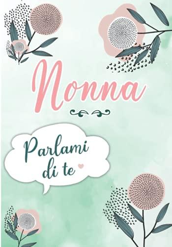 Nonna Parlami di te: Diario dei Ricordi da completare con la Storia della Vida di tua Nonna