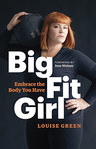 Big Fit Girl: Embrace the Body You Have