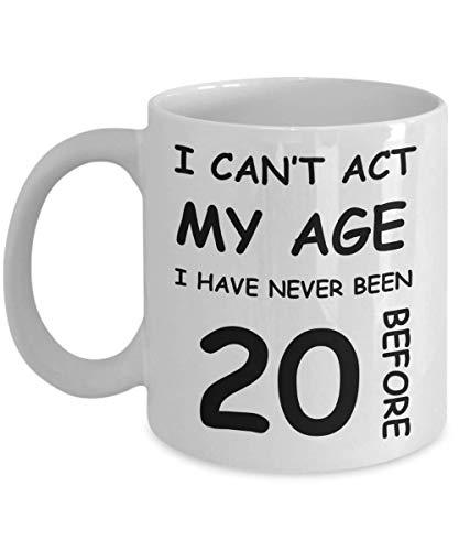 Regalo de cumpleaños número 20 para Mujeres y Hombres - No Puedo Actuar según mi Edad, Nunca he Tenido 20 Antes - Divertido café de Porcelana Blanca para Abuela, mamá, Hermana, ser