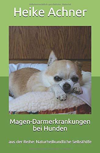 Magen-Darmerkrankungen bei Hunden: aus der Reihe: Naturheilkundliche Selbsthilfe