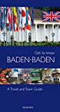 Get to know Baden-Baden: A Travel And Town Guide (English Edition)