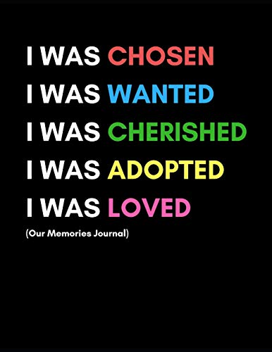 I Was Chosen (Our Memories Journal): Adoption Gift For New Adoptive Parents And Child (Planner With Prompts To Celebrate An Adoption  For Couples and Single Mothers)