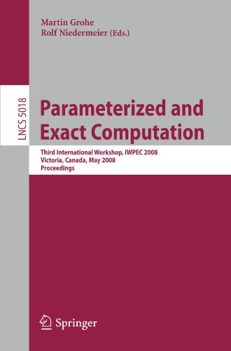 Download Parameterized and Exact Computation: Third International Workshop, IWPEC 2008, Victoria, Canada, May 14-16, 2008, Proceedings (Lecture Notes in ... Computer Science and General Issues) B00BDKNK9Y