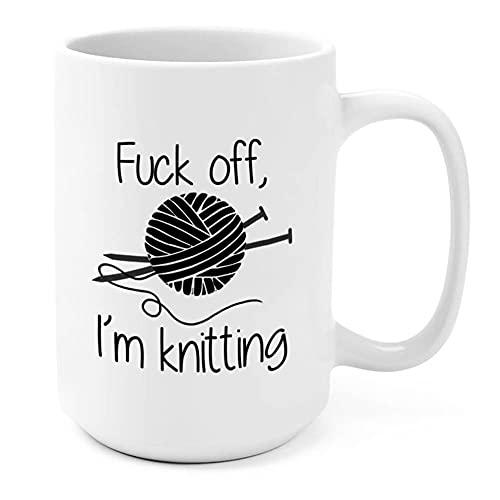Funny Knitter Crocheter Coffee Mug - Fuck Off, I'm Knitting, Funny Gift for Mom, Wife, Aunt, Grandma Who Loves Knitting, 15 Ounces