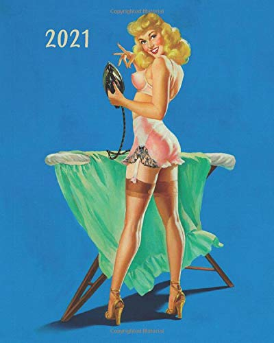 2021: 1950's Pin Up Girl Artwork Prints: Daily-Weekly-Monthly Calendar Planner Diary Appointment Desk Notebook Organizer: January 1st 2021 - December 31st 2021
