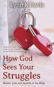 How God Sees Your Struggles: Know You Are Worth It To Him by [Lynn R Davis]