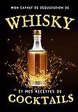 Mon carnet de dégustation de whisky et mes recettes de cocktails: Journal de 50 pages à remplir avec vos whiskys préférés suivi de 50 fiches à ... vos recettes de cocktails à base de whisky