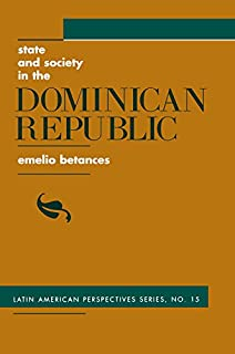 State And Society In The Dominican Republic (Latin American Perspectives Book 15) (English Edition)