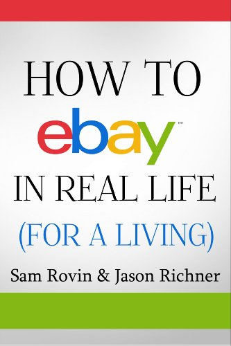 Book: How to eBay in Real Life (For a Living) by Sam Rovin & Jason Richner