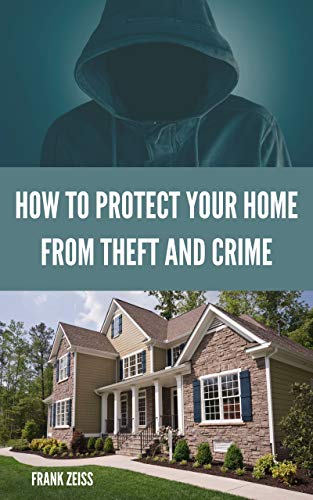 How To Protect Your Home From Theft And Crime