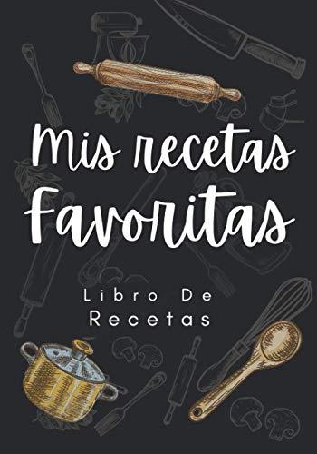 Mis Recetas Favoritas Libro De Recetas: Libro De Recetas en blanco para crear tus propios platos   Libro de recetas mis platos cuadernos receta