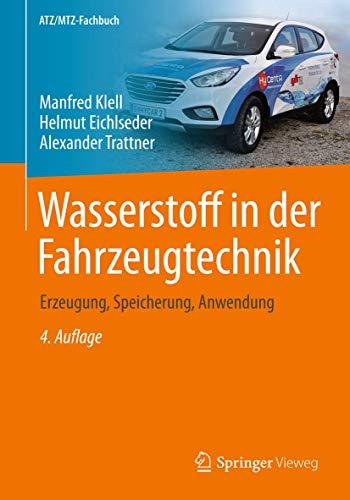 Wasserstoff in der Fahrzeugtechnik: Erzeugung, Speicherung, Anwendung (ATZ/MTZ-Fachbuch)